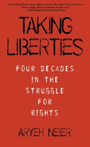 Taking Liberties: Four Decades In The Struggle For Rights - Aryeh Neier