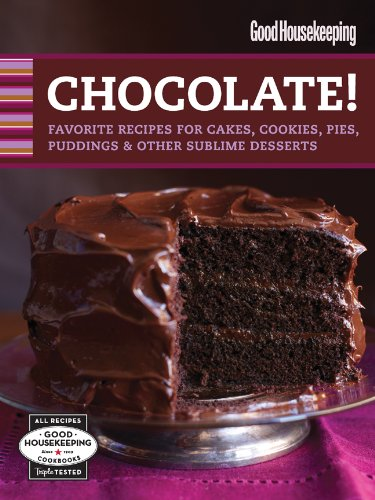 Good Housekeeping Chocolate!: Favorite Recipes for Cakes, Cookies, Pies, Puddings  &  Other Sublime Desserts (Good Housekeeping Cookbooks) - Good Housekeeping