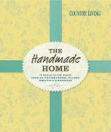Country Living the Handmade Home: 75 Projects for Soaps, Candles, Picture Frames, Pillows, Wreaths & Scrapbooks