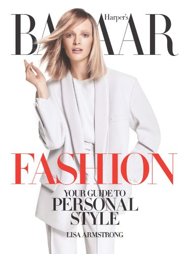 Harper's Bazaar Fashion: Your Guide to Personal Style - Lisa Armstrong