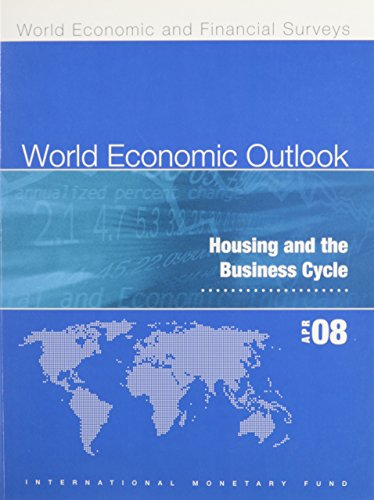 World Economic Outlook, April 2008: Housing and the Business Cycle - International Monetary Fund (IMF)