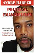 Political Emancipation: Observations from a Black Man Who Rejected Liberal Indoctrination