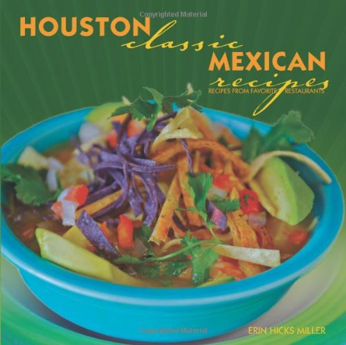 Houston Classic Mexican Recipes - Erin Hicks-Miller