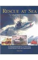 Rescue at Sea: An International History of Lifesaving, Coastal Rescue Craft and Organizations - Clayton Evans