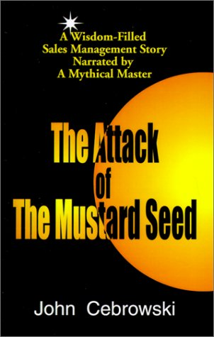 The Attack of the Mustard Seed: Ten Sales Management Essentials - John Cebrowski