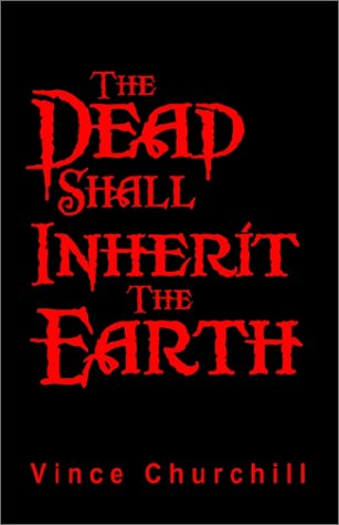 The Dead Shall Inherit The Earth - Vince Churchill