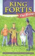 King Fortis the Brave!