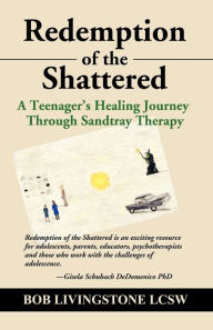 Redemption of the Shattered: A Teenager's Healing Journey Through Sandtray Therapy