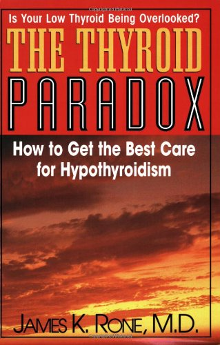 The Thyroid Paradox: How to Get the Best Care for Hypothyroidism - James K. Rone
