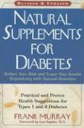 Natural Supplements for Diabetes: Practical and Proven Health Suggestions for Types 1 and 2 Diabetes