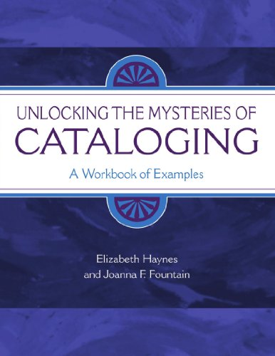 Unlocking the Mysteries of Cataloging: A Workbook of Examples - Elizabeth Haynes, Joanna F. Fountain