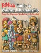 Biblia's Guide to Warrior Librarianship: Humor for Librarians Who Refuse to Be Classified