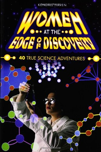 Women at the Edge of Discovery: 40 True Science Adventures - Kendall Haven