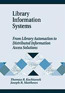 Library Information Systems: From Library Automation to Distributed Information Access Solutions