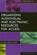 Organizing Audiovisual and Electronic Resources for Access: A Cataloging Guide