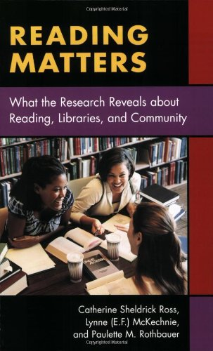 Reading Matters: What the Research Reveals about Reading, Libraries, and Community - Catherine Sheldrick Ross; Lynne McKechnie; Paulette Rothbauer