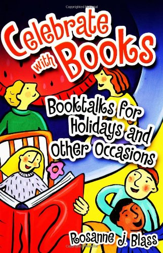 Celebrate with Books: Booktalks for Holidays and Other Occasions - Rosanne Blass