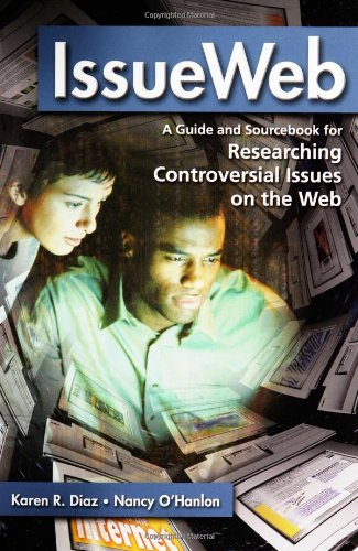 IssueWeb: A Guide and Sourcebook for Researching Controversial Issues on the Web - Karen R. Diaz; Nancy O'Hanlon