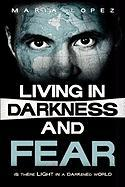 Living in Darkness and Fear
