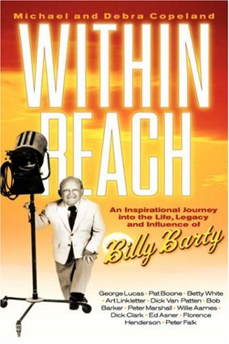 Within Reach: An Inspirational Journey into the Life, Legacy and Influence of Billy Barty - Michael Copeland; Debra Copeland