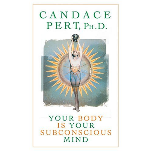 Your Body Is Your Subconscious Mind - Candace Pert