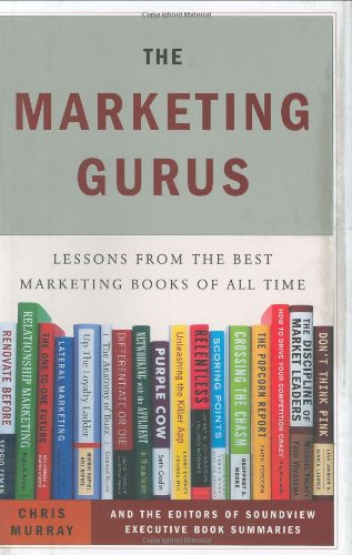 The Marketing Gurus: Lessons from the Best Marketing Books of All Time - Chris  Murray, Soundview Executive Summaries