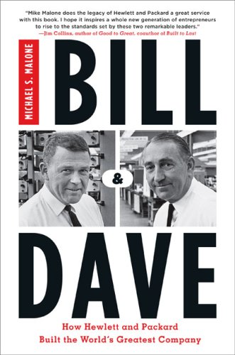 Bill & Dave: How Hewlett and Packard Built the World's Greatest Company - Michael S. Malone