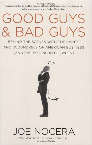 Good Guys and Bad Guys: Behind the Scenes with the Saints and Scoundrels of American Business (and Every thing in Between) - Joe Nocera