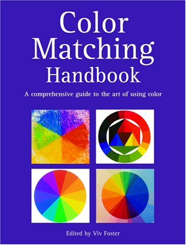 Color Matching Handbook: A Comprehensive Guide to the Art of Using Color - Viv Foster
