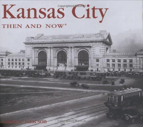 Kansas City Then and Now (Then  &  Now Thunder Bay) - Darlene Isaacson