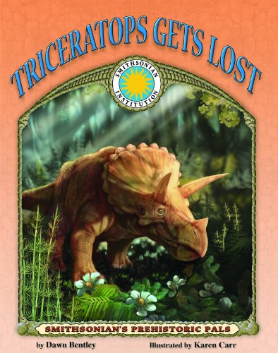 Triceratops Gets Lost - a Smithsonian Prehistoric Pals Book (Smithsonian's Prehistoric Pals) - Dawn Bentley