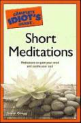 The Complete Idiot's Guide to Short Meditations