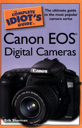 The Complete Idiot's Guide to Canon EOS Digital Cameras - Erik Sherman
