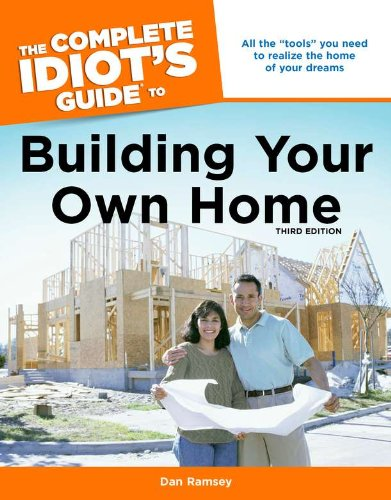 The Complete Idiot's Guide to Building Your Own Home, 3rd Edition - Dan Ramsey