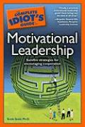The Complete Idiot's Guide to Motivational Leadership