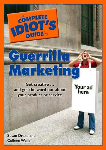 The Complete Idiot's Guide to Guerrilla Marketing (Complete Idiot's Guides (Lifestyle Paperback)) - Susan Drake; Colleen Wells
