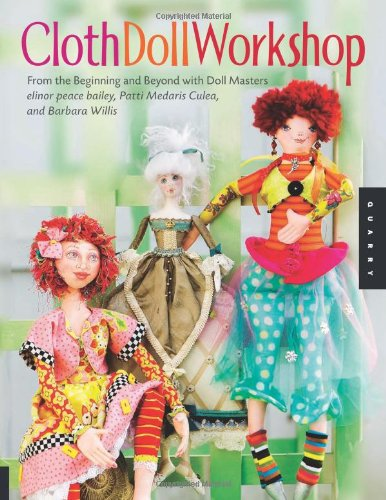 Cloth Doll Workshop: From the Beginning and Beyond with Doll Masters elinor peace bailey, Patti Medaris Culea, and Barbara Willis - Barbara Willis; elinor peace bailey; Patti Medaris Culea