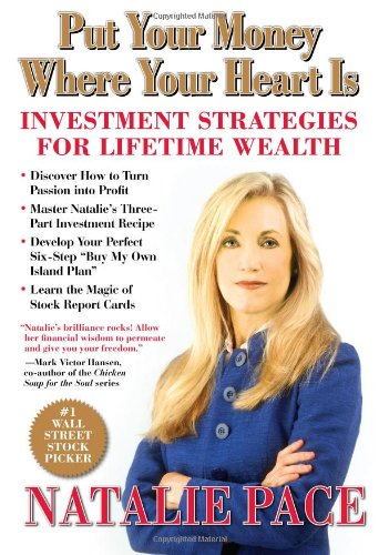 Put Your Money Where Your Heart Is: Investment Strategies for Lifetime Wealth from a #1 Wall Street Stock Picker - Natalie Pace