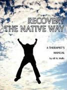 Recovery the Native Way: A Therapist 's Manual (PB)
