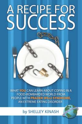A Recipe for Success: What You Can Learn about Coping in a Food-Bombarded World from People with Prader-Willi Syndrome, an Extreme Eating Di - Kinash, Shelley