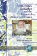 Mathematics Education and the Legacy of Zoltan Paul Dienes (Hc)