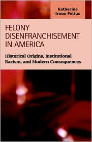 Felony Disenfranchisement in America: Historical Origins, Institutional Racism, and Modern Consequences