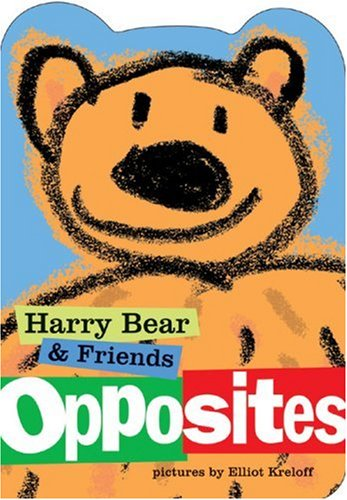 Harry Bear and Friends: Opposites (Harry Bear  &  Friends) - Elliot Kreloff