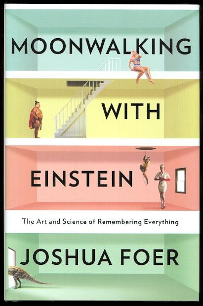 MOONWALKING WITH EINSTEIN: THE ART AND SCIENCE OF REMEMBERING EVERYTHING. - Foer, Joshua.