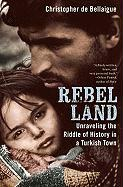 Rebel Land: Unraveling the Riddle of History in a Turkish Town