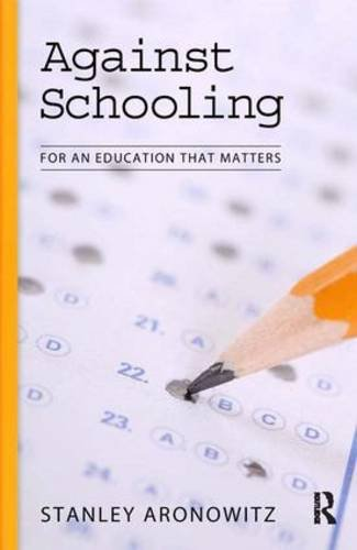 Against Schooling: For An Education That Matters (The Radical Imagination) - Stanley Aronowitz