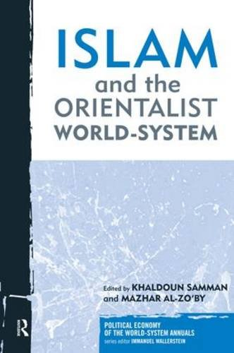 Islam and the Orientalist World-system (Political Economy of the World-System Annuals) - Khaldoun Samman; Mazhar Al-Zo'by