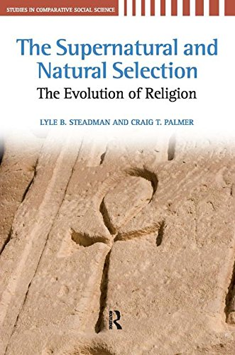 Supernatural and Natural Selection: Religion and Evolutionary Success (Studies in Comparative Social Science) - Lyle B. Steadman; Craig T. Palmer