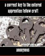 A Correct Key to the Entered Apprentice Fellow Craft and Master Mason Degrees