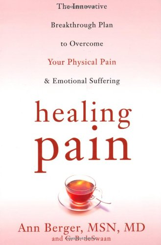 Healing Pain: The Innovative, Breakthrough Plan to Overcome Your Physical Pain and Emotional Suffering - Ann Berger; C. B. deSwaan